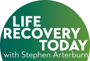 Life Recovery Today with Stephen Arterburn